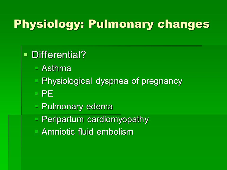 Physiology: Pulmonary changes  Differential?  Asthma  Physiological dyspnea of pregnancy  PE  Pulmonary edema  Peripartum cardiomyopathy  Amnio
