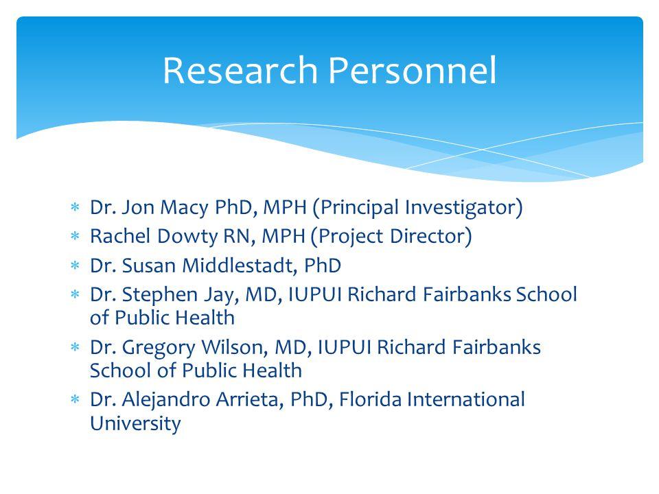  Dr. Jon Macy PhD, MPH (Principal Investigator)  Rachel Dowty RN, MPH (Project Director)  Dr.