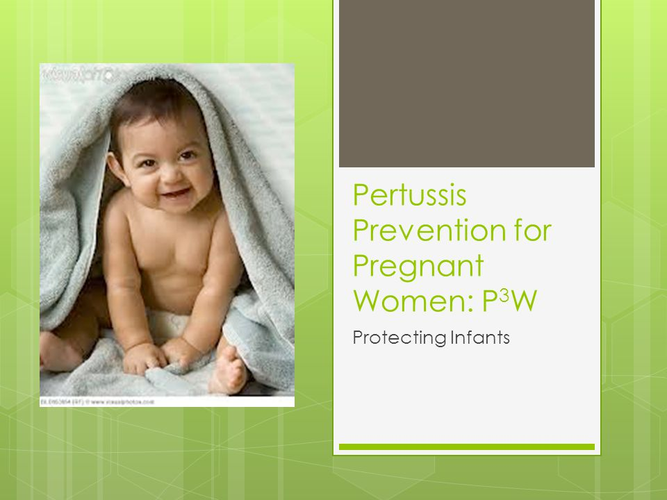 Pertussis Prevention for Pregnant Women: P 3 W Protecting Infants