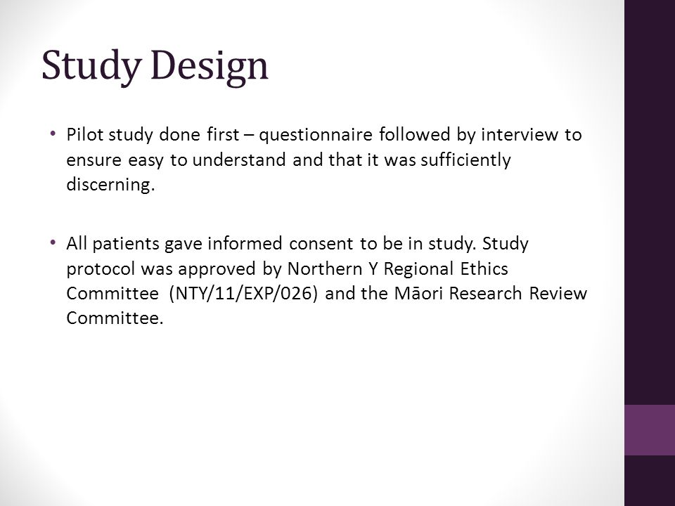 Study Design Pilot study done first – questionnaire followed by interview to ensure easy to understand and that it was sufficiently discerning. All pa
