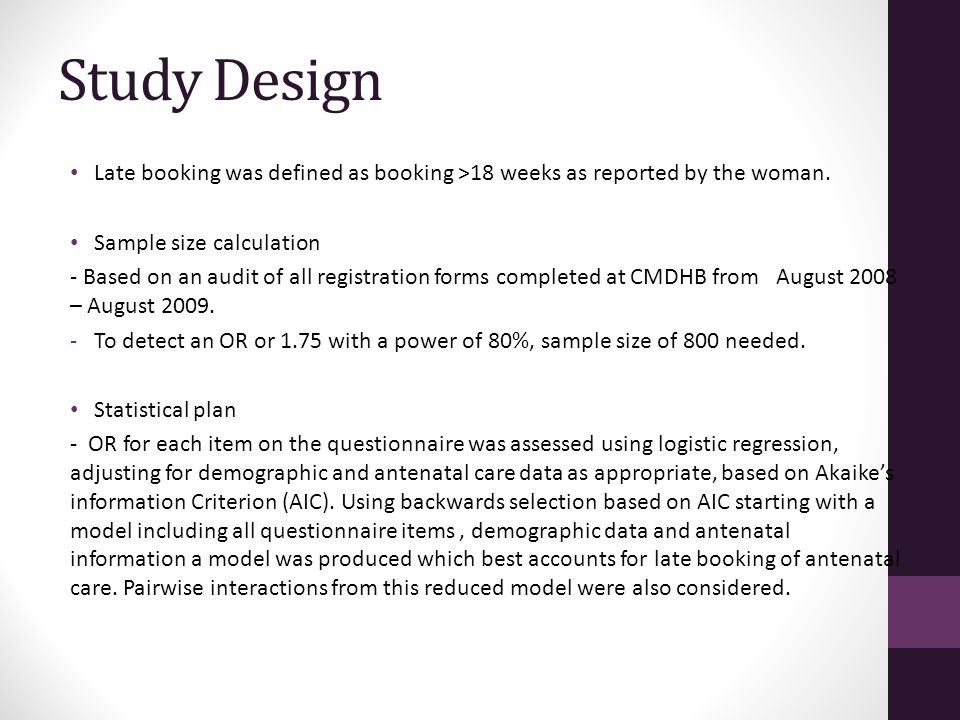 Study Design Late booking was defined as booking >18 weeks as reported by the woman. Sample size calculation - Based on an audit of all registration f