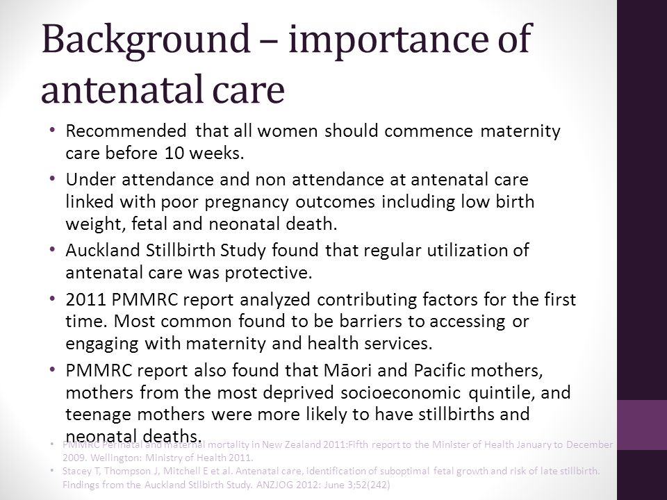 Background – importance of antenatal care Recommended that all women should commence maternity care before 10 weeks. Under attendance and non attendan