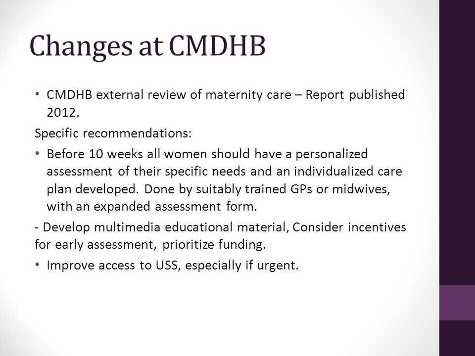 Changes at CMDHB CMDHB external review of maternity care – Report published 2012.