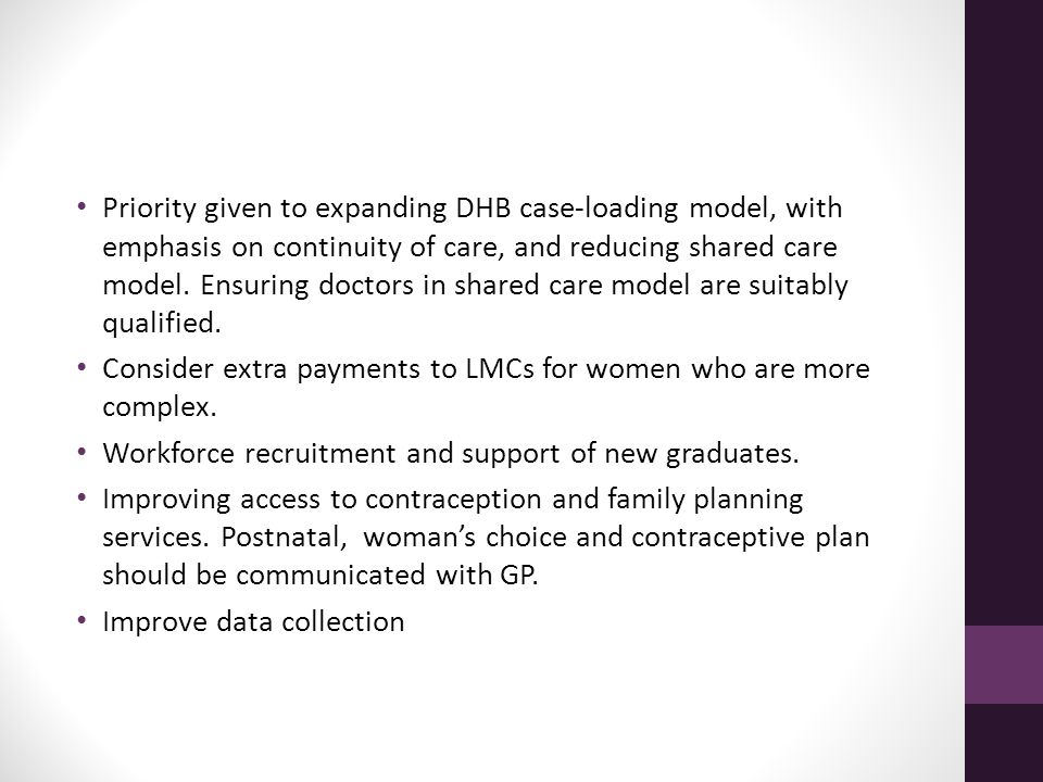 Priority given to expanding DHB case-loading model, with emphasis on continuity of care, and reducing shared care model. Ensuring doctors in shared ca