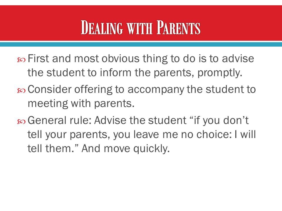  First and most obvious thing to do is to advise the student to inform the parents, promptly.