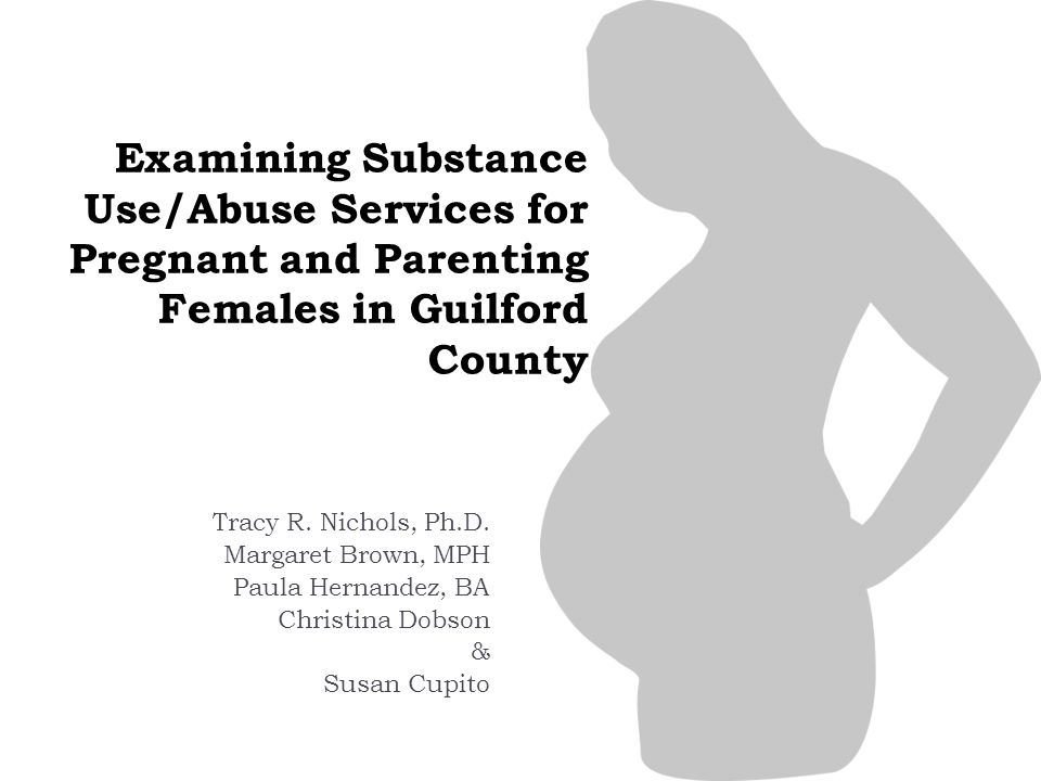 Examining Substance Use/Abuse Services for Pregnant and Parenting Females in Guilford County Tracy R.