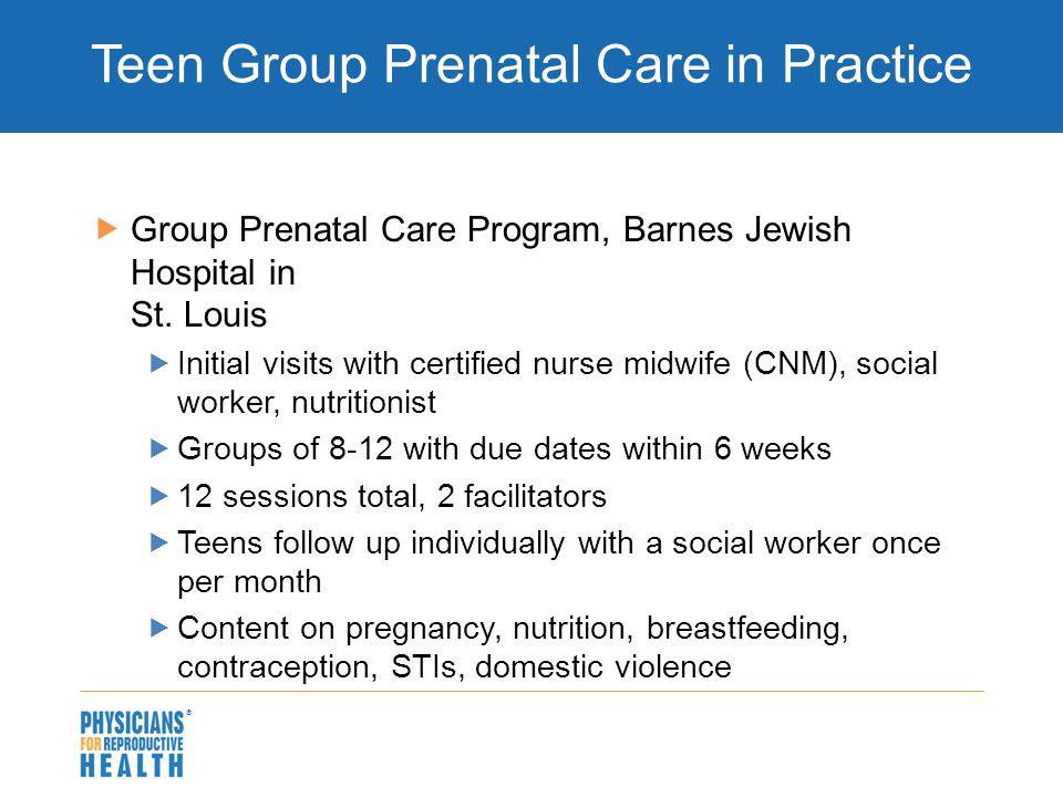  Teen Group Prenatal Care in Practice  Group Prenatal Care Program, Barnes Jewish Hospital in St.