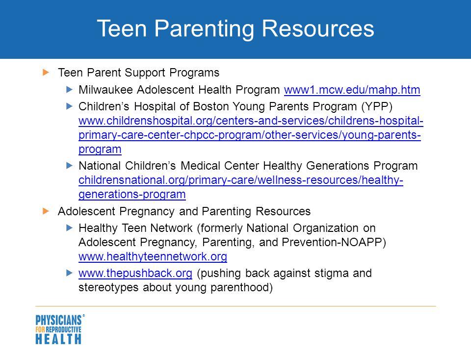  Teen Parenting Resources  Teen Parent Support Programs  Milwaukee Adolescent Health Program www1.mcw.edu/mahp.htmwww1.mcw.edu/mahp.htm  Children'