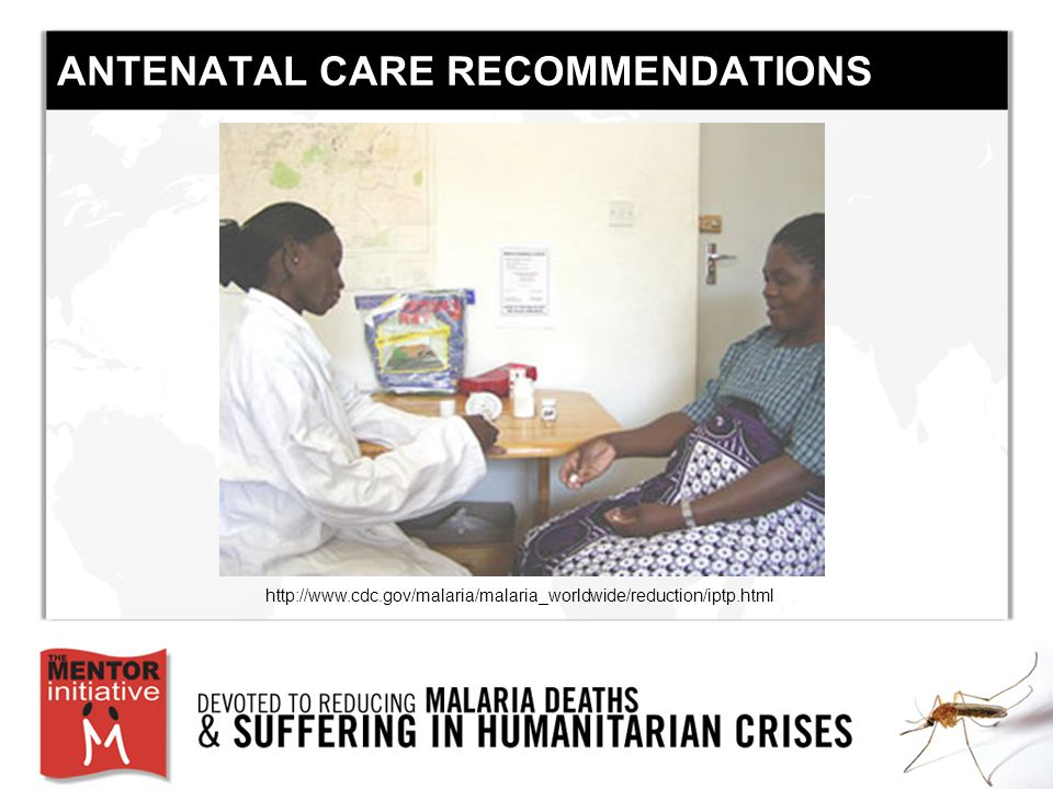 ANTENATAL CARE RECOMMENDATIONS http://www.cdc.gov/malaria/malaria_worldwide/reduction/iptp.html