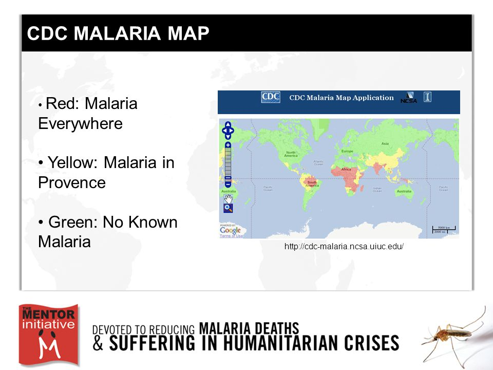 Red: Malaria Everywhere Yellow: Malaria in Provence Green: No Known Malaria http://cdc-malaria.ncsa.uiuc.edu/ CDC MALARIA MAP