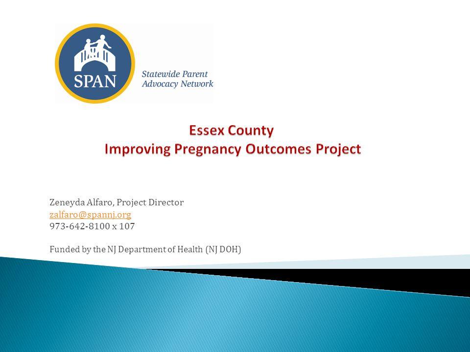 Zeneyda Alfaro, Project Director zalfaro@spannj.org 973-642-8100 x 107 Funded by the NJ Department of Health (NJ DOH)