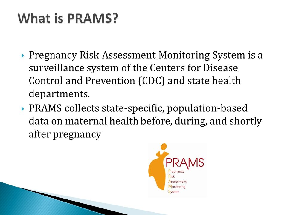  Pregnancy Risk Assessment Monitoring System is a surveillance system of the Centers for Disease Control and Prevention (CDC) and state health depart