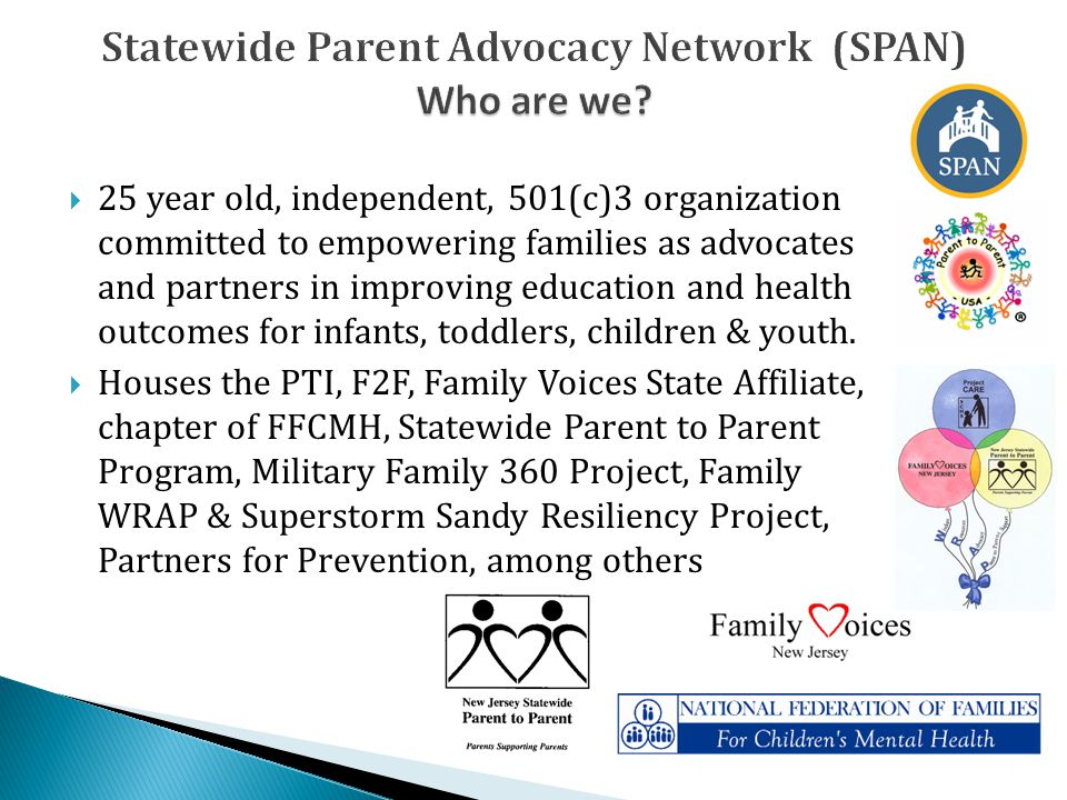  25 year old, independent, 501(c)3 organization committed to empowering families as advocates and partners in improving education and health outcomes for infants, toddlers, children & youth.