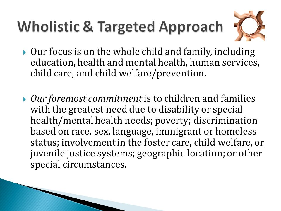  Our focus is on the whole child and family, including education, health and mental health, human services, child care, and child welfare/prevention.