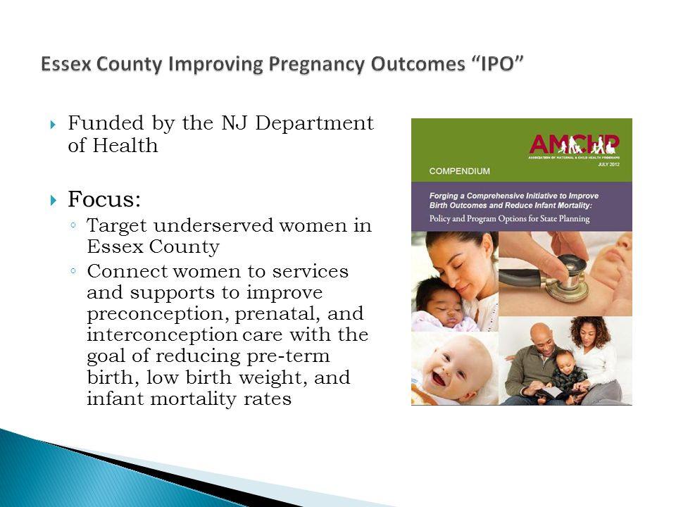  Funded by the NJ Department of Health  Focus: ◦ Target underserved women in Essex County ◦ Connect women to services and supports to improve precon