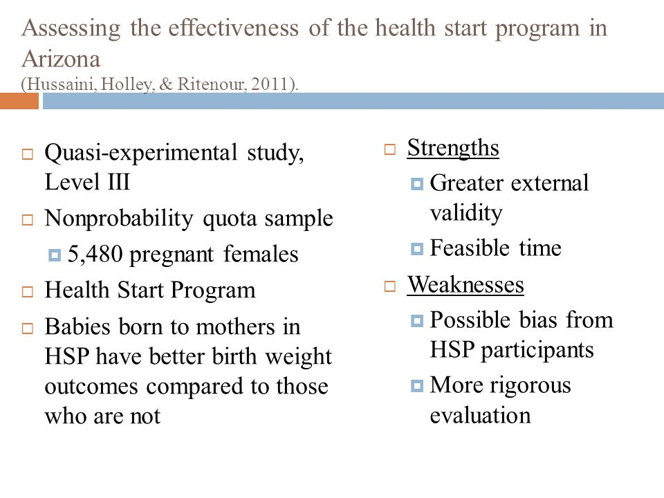 Assessing the effectiveness of the health start program in Arizona (Hussaini, Holley, & Ritenour, 2011).  Quasi-experimental study, Level III  Nonpr