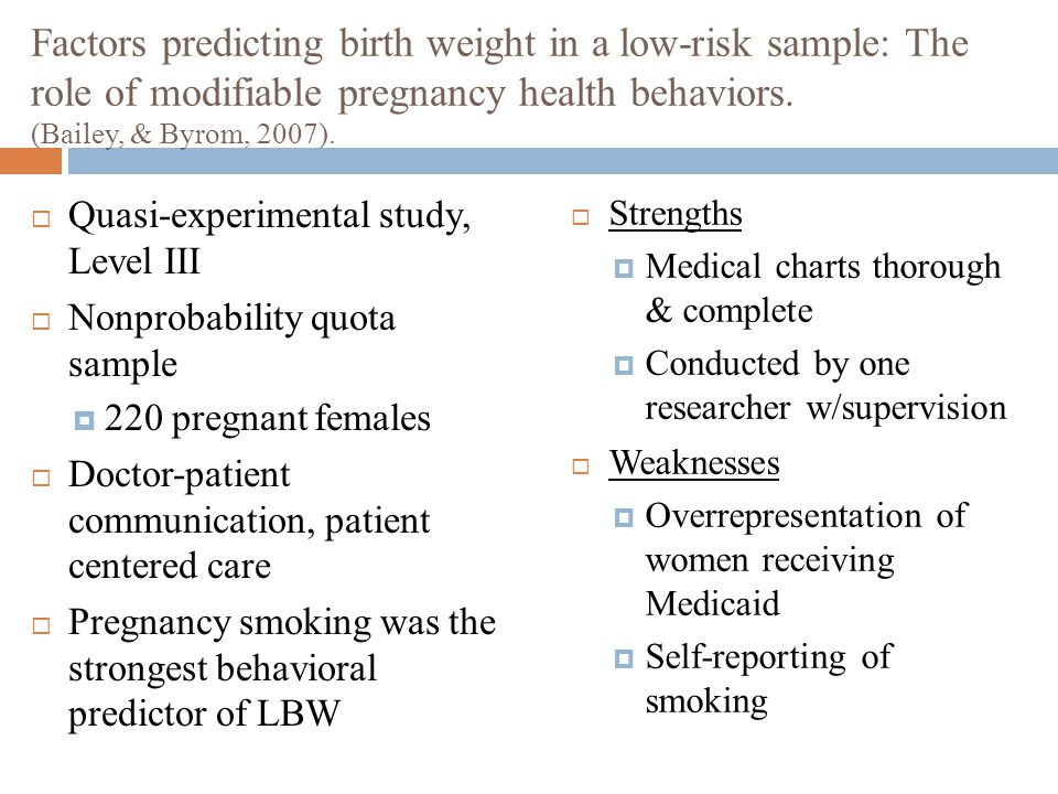 Factors predicting birth weight in a low-risk sample: The role of modifiable pregnancy health behaviors. (Bailey, & Byrom, 2007).  Quasi-experimental