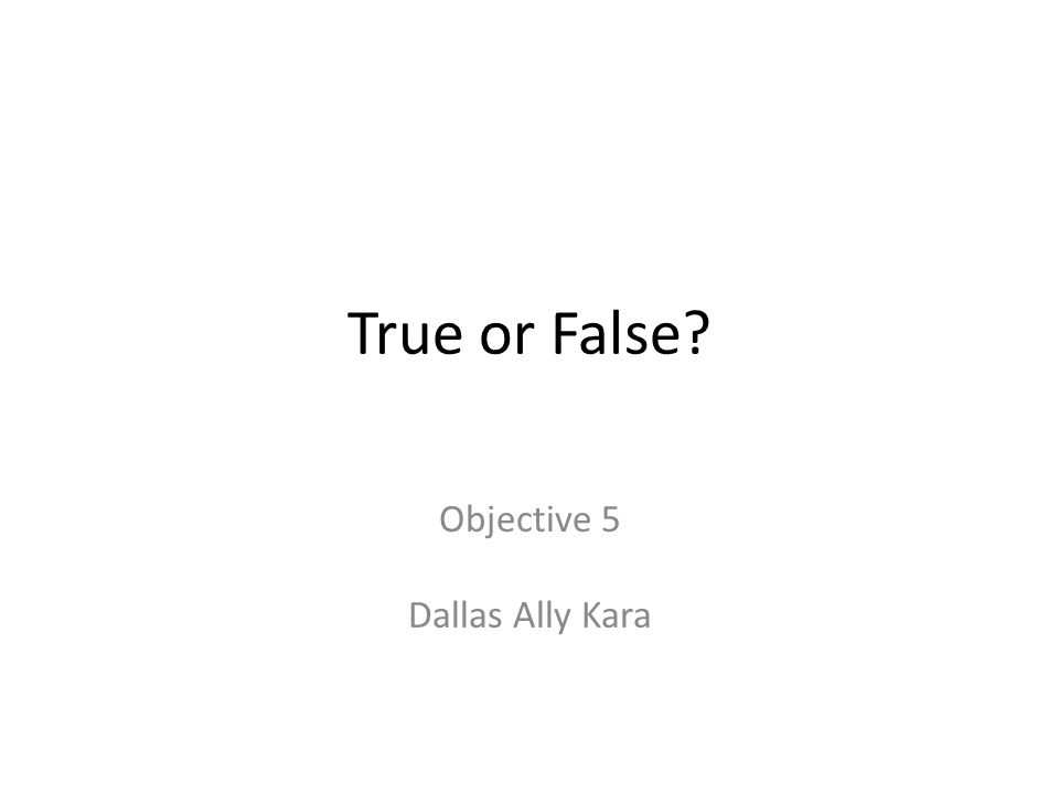 True or False Objective 5 Dallas Ally Kara