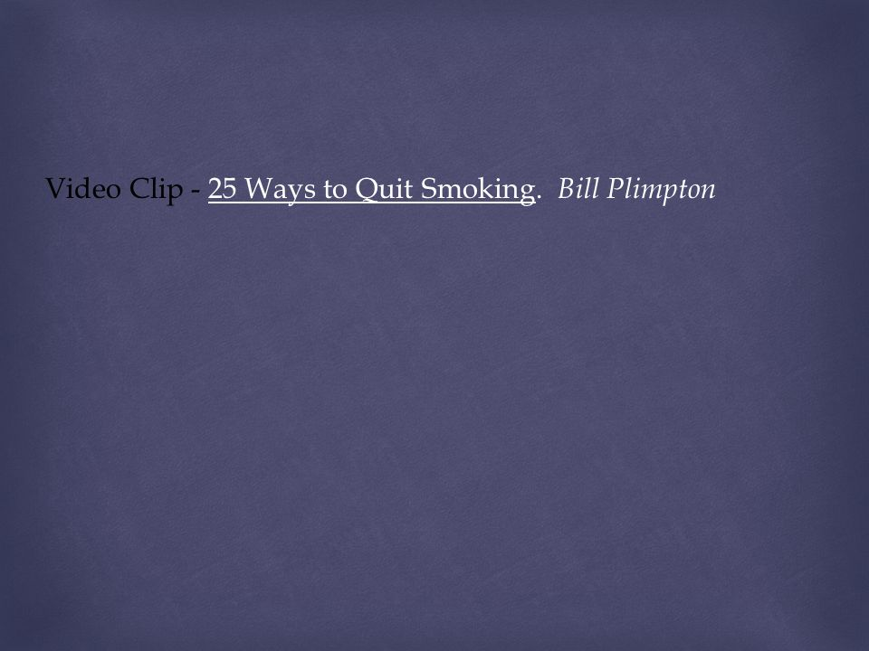 Video Clip - 25 Ways to Quit Smoking. Bill Plimpton