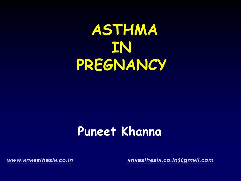 ASTHMA IN PREGNANCY Puneet Khanna www.anaesthesia.co.inwww.anaesthesia.co.in anaesthesia.co.in@gmail.comanaesthesia.co.in@gmail.com