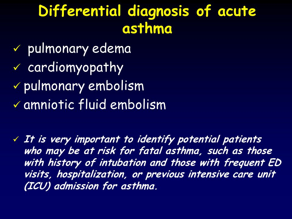 Differential diagnosis of acute asthma pulmonary edema cardiomyopathy pulmonary embolism amniotic fluid embolism It is very important to identify pote