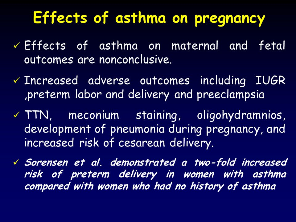 Effects of asthma on pregnancy Effects of asthma on maternal and fetal outcomes are nonconclusive.