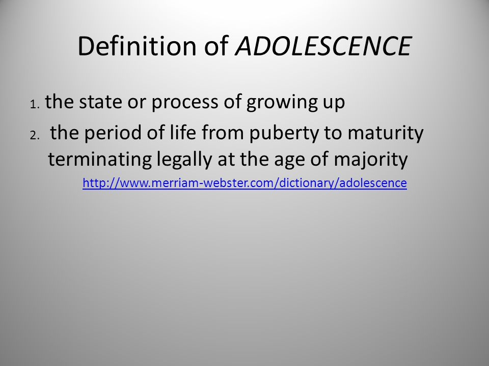 Definition of ADOLESCENCE 1. the state or process of growing up 2.