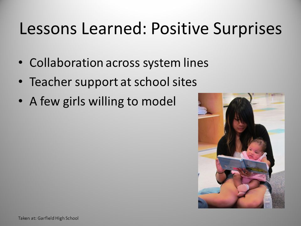 Lessons Learned: Positive Surprises Collaboration across system lines Teacher support at school sites A few girls willing to model Taken at: Garfield High School