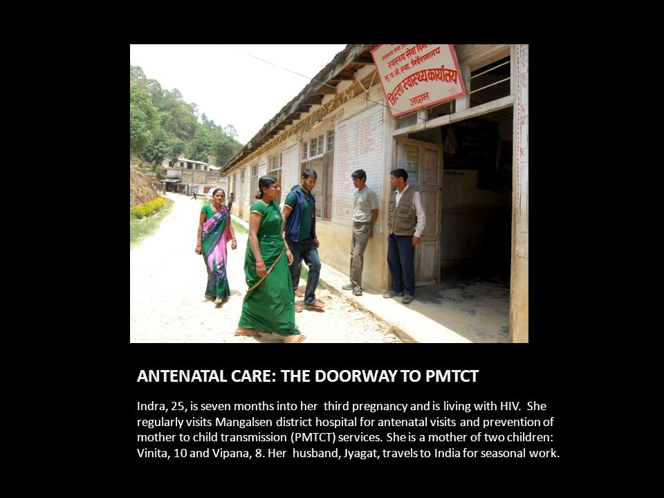 ANTENATAL CARE: THE DOORWAY TO PMTCT Indra, 25, is seven months into her third pregnancy and is living with HIV.