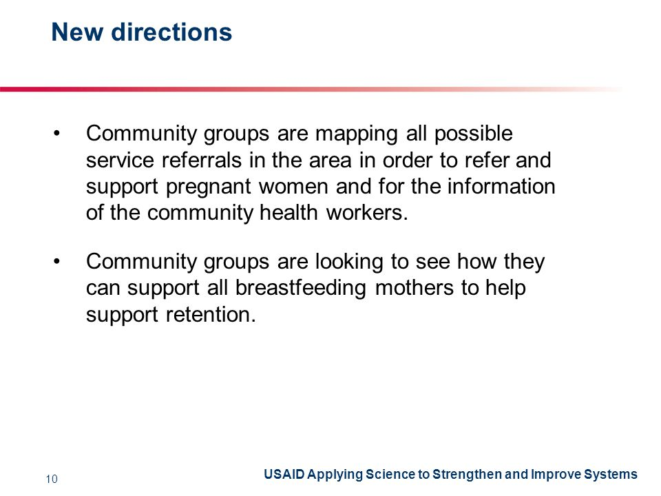 USAID Applying Science to Strengthen and Improve Systems New directions 10 Community groups are mapping all possible service referrals in the area in order to refer and support pregnant women and for the information of the community health workers.