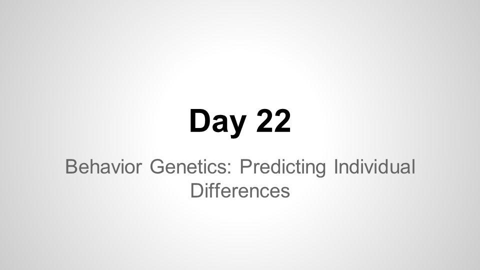 Day 22 Behavior Genetics: Predicting Individual Differences