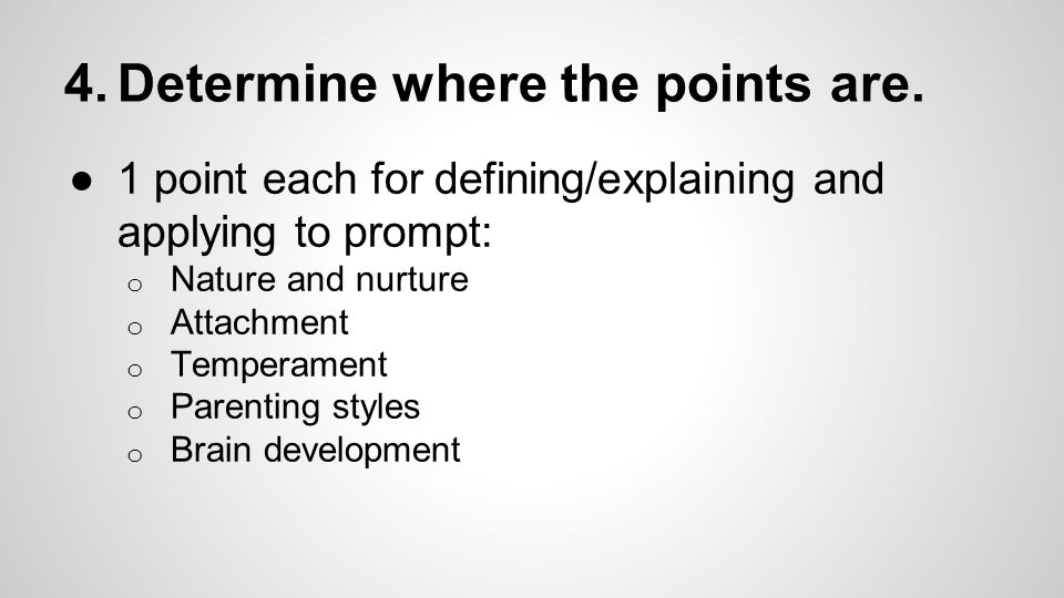 4.Determine where the points are. ●1 point each for defining/explaining and applying to prompt: o Nature and nurture o Attachment o Temperament o Pare