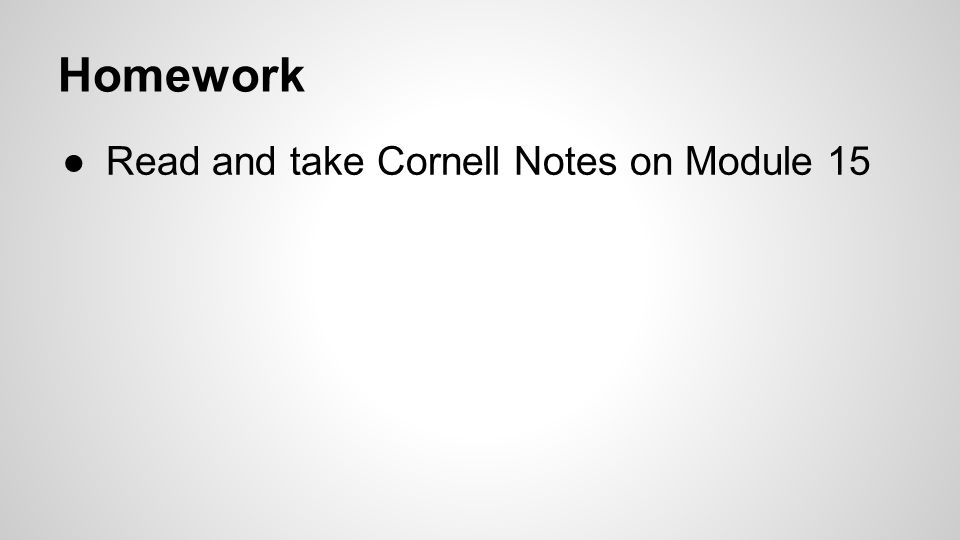 Homework ●Read and take Cornell Notes on Module 15