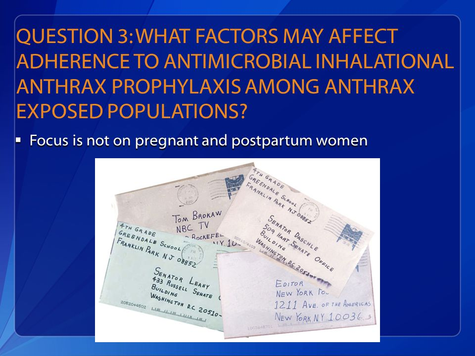 QUESTION 3: WHAT FACTORS MAY AFFECT ADHERENCE TO ANTIMICROBIAL INHALATIONAL ANTHRAX PROPHYLAXIS AMONG ANTHRAX EXPOSED POPULATIONS.