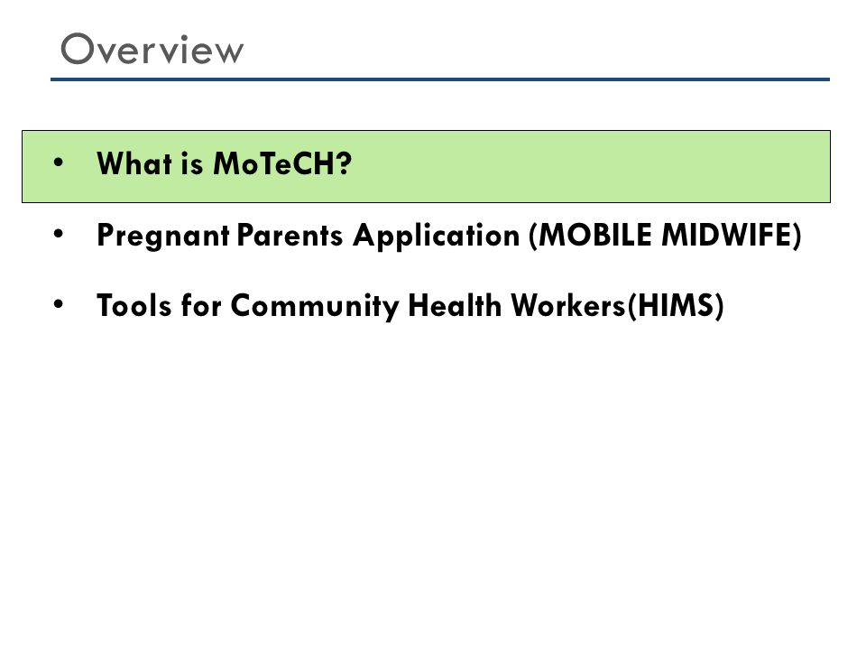 Using mobile phones to increase the quantity and quality of maternal and child health services in Ghana Focus on frontline community health facilities (CHPS zone, Health Centre s) What is MOTECH?