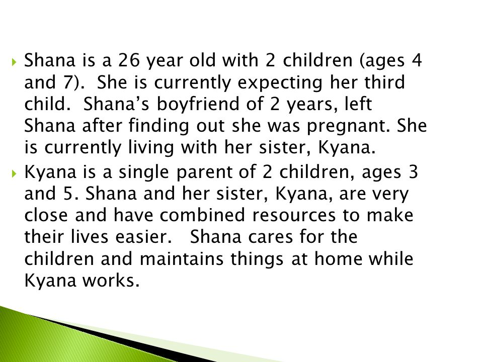  Shana is a 26 year old with 2 children (ages 4 and 7).