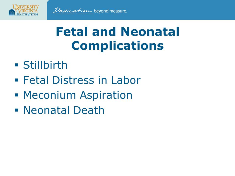 Fetal and Neonatal Complications  Stillbirth  Fetal Distress in Labor  Meconium Aspiration  Neonatal Death