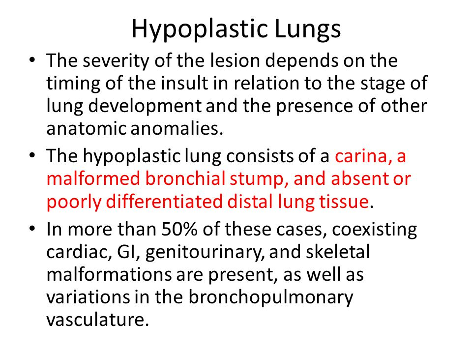 Hypoplastic Lungs The severity of the lesion depends on the timing of the insult in relation to the stage of lung development and the presence of othe