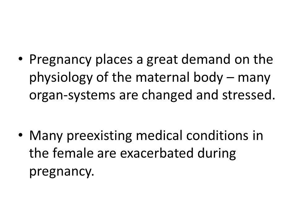 Pregnancy places a great demand on the physiology of the maternal body – many organ-systems are changed and stressed. Many preexisting medical conditi
