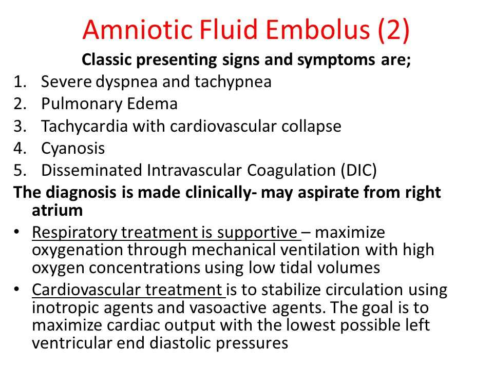 Amniotic Fluid Embolus (2) Classic presenting signs and symptoms are; 1.Severe dyspnea and tachypnea 2.Pulmonary Edema 3.Tachycardia with cardiovascul