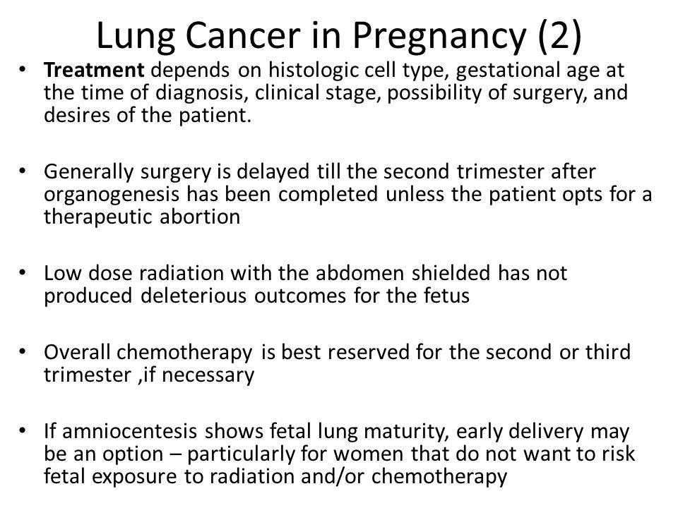 Lung Cancer in Pregnancy (2) Treatment depends on histologic cell type, gestational age at the time of diagnosis, clinical stage, possibility of surge
