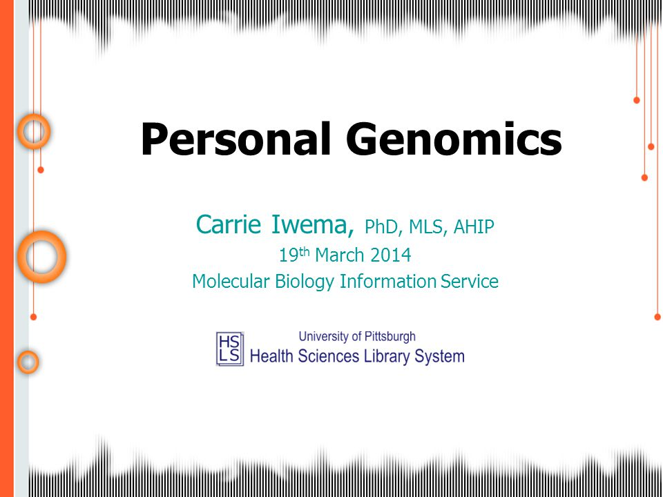 Personal Genomics Carrie Iwema, PhD, MLS, AHIP 19 th March 2014 Molecular Biology Information Service