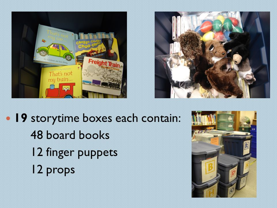 19 storytime boxes each contain: 48 board books 12 finger puppets 12 props