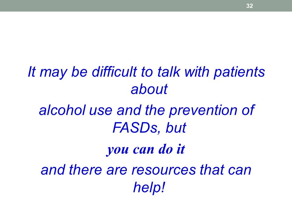 It may be difficult to talk with patients about alcohol use and the prevention of FASDs, but you can do it and there are resources that can help.