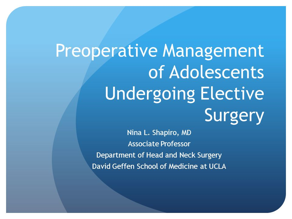 Preoperative Management of Adolescents Undergoing Elective Surgery Nina L.
