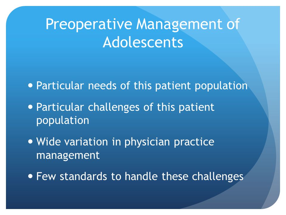 Peri-operative Considerations for Teenagers Informed Consent/Assent Pregnancy Drug Use Ethical or Legal Dilemmas?