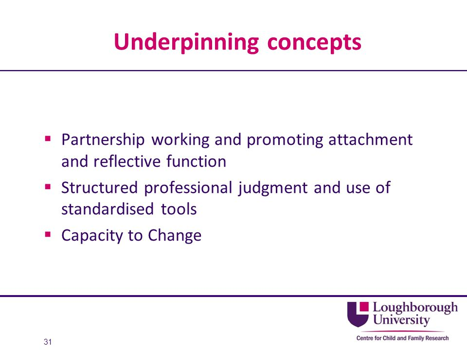 Underpinning concepts  Partnership working and promoting attachment and reflective function  Structured professional judgment and use of standardise