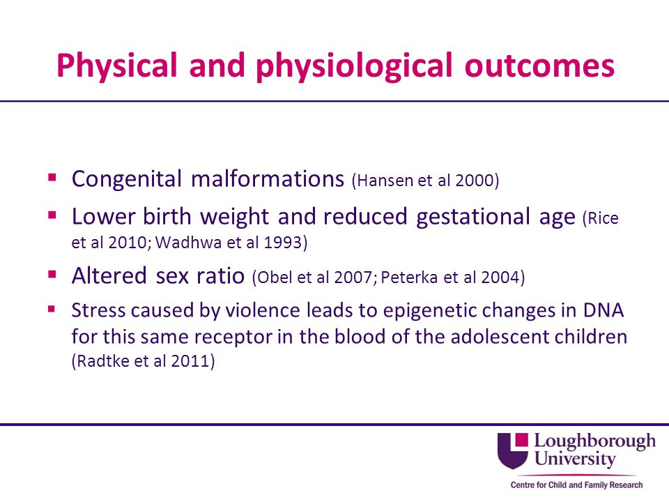 Physical and physiological outcomes  Congenital malformations (Hansen et al 2000)  Lower birth weight and reduced gestational age (Rice et al 2010;