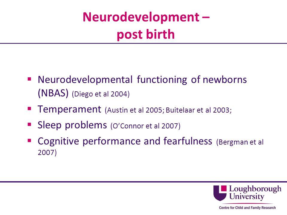Neurodevelopment – post birth  Neurodevelopmental functioning of newborns (NBAS) (Diego et al 2004)  Temperament (Austin et al 2005; Buitelaar et al
