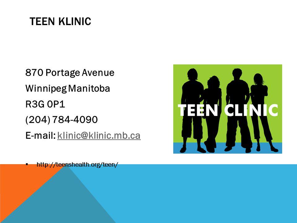 TEEN KLINIC 870 Portage Avenue Winnipeg Manitoba R3G 0P1 (204) 784-4090 E-mail: klinic@klinic.mb.caklinic@klinic.mb.ca  http://teenshealth.org/teen/